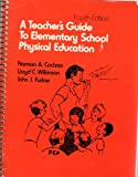 Elementary School Physical Education : Teacher's Guide, Cochran, Norman A., 0840346425