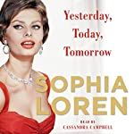 Yesterday, Today, Tomorrow: My Life   Sophia Loren