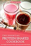 The Essential Protein Shakes Cookbook: Lose Weight and Improve Health with these Protein Shakes Recipes