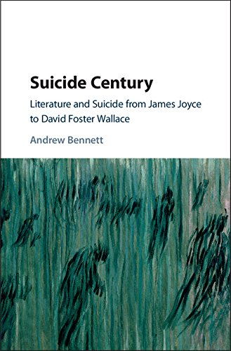Suicide Century: Literature and Suicide from James Joyce to David Foster Wallace by Cambridge University Press