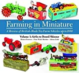 img - for [Farming in Miniature: Airfix to Denzil Skinner 1: A Review of British-made Toy Farm Vehicles Up to 1980] (By: Robert Newson) [published: October, 2013] book / textbook / text book