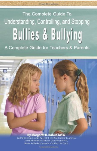 Read Online The Complete Guide to Understanding, Controlling, and Stopping Bullies & Bullying: A Complete Guide for Teachers & Parents pdf epub