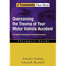 Overcoming the Trauma of Your Motor Vehicle Accident: A Cognitive-Behavioral Treatment Program Therapist Guide