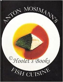 Anton Mosimann's Fish Cuisine by Anton Mosimann (1993-05-01)