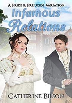 "Infamous Relations: A Pride And Prejudice ""What If?"" Tale by [Bilson, Catherine]"