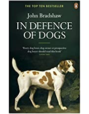 Bradshaw, J: In Defence of Dogs: Why Dogs Need Our Understanding