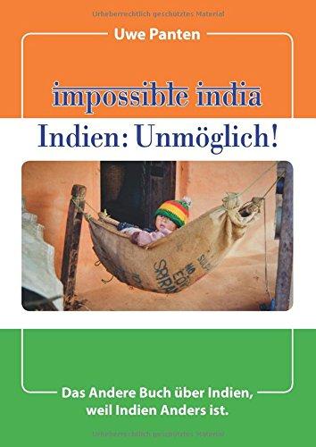 Impossible India - Indien: Unmöglich!: Das Andere Buch über Indien, weil Indien Anders ist. Gebundenes Buch – 3. Januar 2018 Uwe Panten Books on Demand 3746031982 Erfahrung Indien