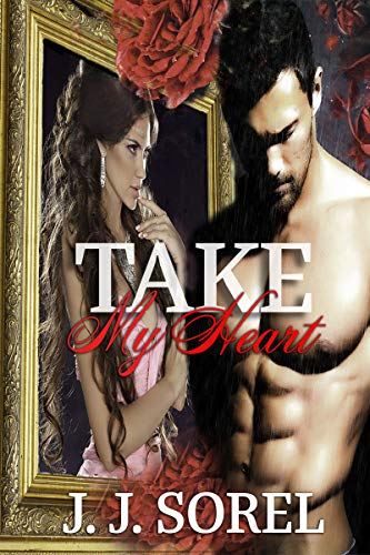 Take My Heart: A Steamy Romantic Suspense Novel