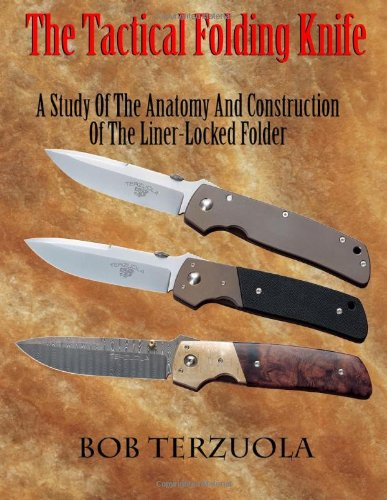 The Tactical Folding Knife: A Study of the Anatomy and Construction of the Liner-Locked Folder by Krause Pubns Inc