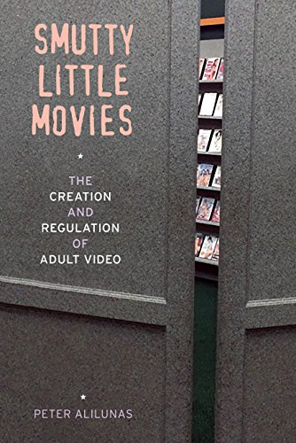 Smutty Little Movies: The Creation and Regulation of Adult Video