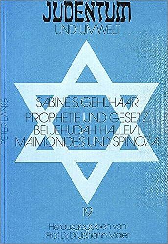 Book Prophetie Und Gesetz Bei Jehudah Hallevi, Maimonides Und Spinoza (Judentum Und Umwelt / Realms of Judaism)