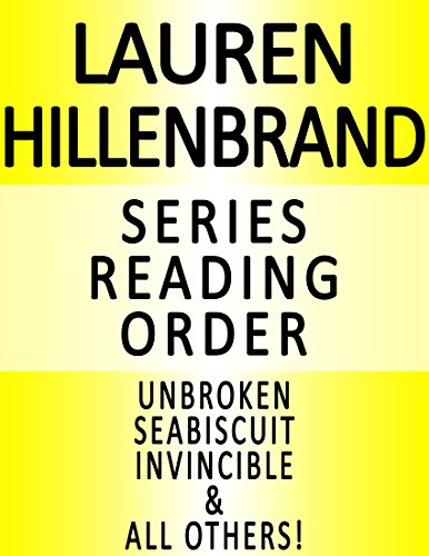 LAUREN HILLENBRAND — SERIES READING ORDER (SERIES LIST) — IN ORDER: UNBROKEN: A WORLD WAR II STORY OF SURVIVAL, RESILIENCE AND REDEMPTION, SEABISCUIT, INVINCIBLE, ALL OTHERS!