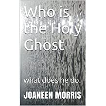 Who is the Holy Ghost: what does he do.