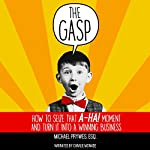 The Gasp: How to Seize That A-Ha! Moment and Turn It into a Winning Business | Michael Prywes