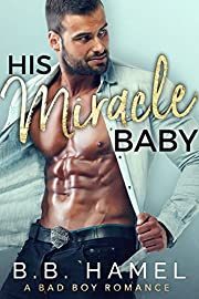 His Miracle Baby: A Bad Boy Romance
