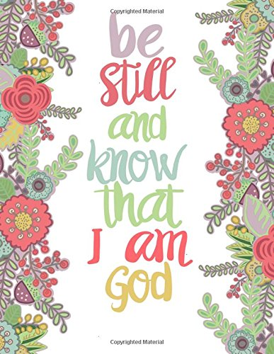 """Read Online Be Still And Know That I am God: Bible Verse Notebook; 100 8.5""""x11"""" Lined Pages; Inspirational Journal for Women/Girls (Floral Bible Verse Notebook) (Volume 1) ebook"""