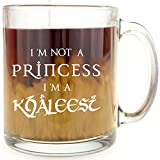 I'm Not A Princess, I'm a Khaleesi - Glass Coffee Mug - Makes a Great Gift for Game of Thrones Fans!