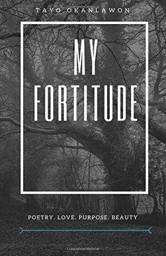 My Fortitude: Poems. Love. Beauty. Purpose