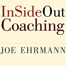 InSideOut Coaching: How Sports Can Transform Lives Audiobook by Joe Ehrmann, Gregory Jordan, Paula Ehrmann Narrated by Michael Prichard