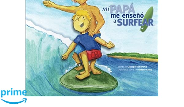Mi Papá Me Enseñó a Surfear (Spanish Edition): Joseph Tomarchio, Shane Lasby: 9781461062516: Amazon.com: Books