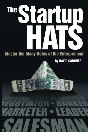 (The Startup Hats: Master the Many Roles of the Entrepreneur)