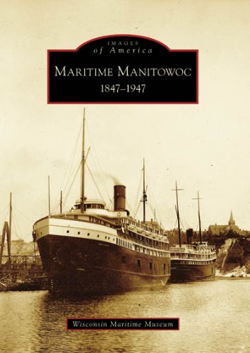 Download Maritime Manitowoc:  1847-1947   (WI)  (Images of America) PDF