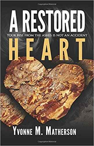 A Restored Heart: Your rise from the ashes is no coincidence