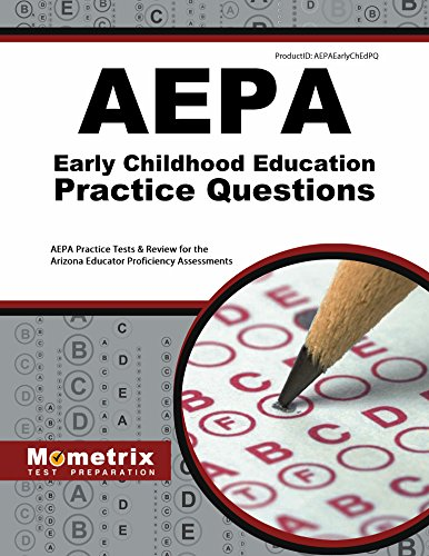 AEPA Early Childhood Education Practice Questions: AEPA Practice Tests & Review for the Arizona Educator Proficiency Assessments (Mometrix Test Preparation)
