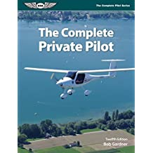 The Complete Private Pilot (The Complete Pilot Series)