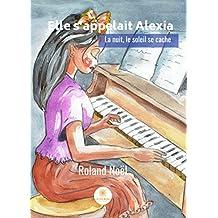 Elle s'appelait Alexia: La nuit, le soleil se cache (French Edition)