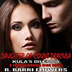 Daughter of Count Dracula: Kula's Dilemma: Transylvanica High Series, Book 3 | R. Barri Flowers