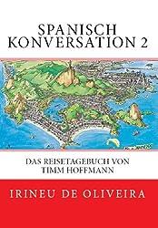 Spanisch Konversation 2: Das Reisetagebuch Von Timm Hoffmann (English Edition)