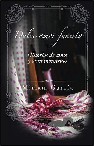 Dulce amor funesto: Historias de amor y otros monstruos (Spanish Edition): Miriam García: 9781506507316: Amazon.com: Books