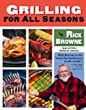 Grilling for All Seasons, Rick Browne, 1416207821