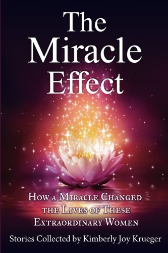 The Miracle Effect: How A Miracle Changed The Lives Of These Extraordinary Women (The Effect Series) (Volume 2)