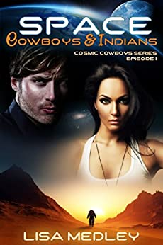 Space Cowboys & Indians (Cosmic Cowboys Book 1) by [Medley, Lisa]