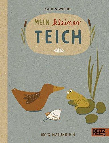 Mein kleiner Teich: 100 % Naturbuch - Vierfarbiges Papp-Bilderbuch