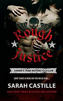 Rough Justice: Sinner's Tribe Motorcycle Club (The Sinner's Tribe Motorcycle Club Book 1) by [Castille, Sarah]