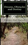 Dreams, Obstacles and Destiny, Pastor Eaton, 149538960X