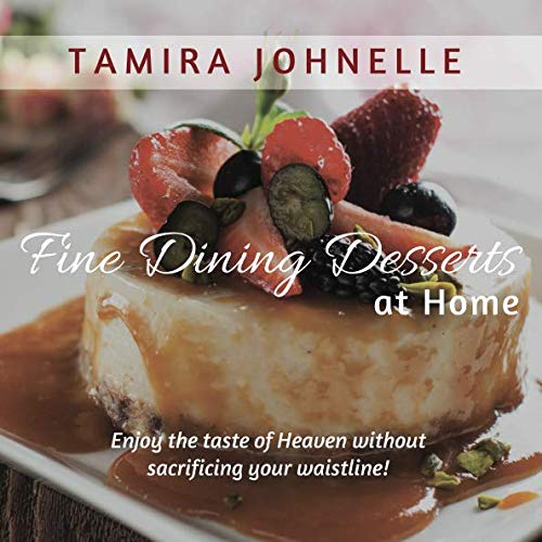 Fine Dining Desserts at Home by Tamira Johnelle