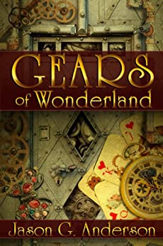 Gears of Wonderland (steampunk fantasy) by [Anderson, Jason G.]