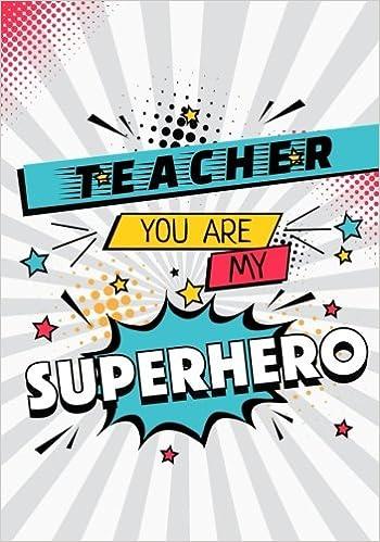 teacher you are my superhero teacher notebook gift journal