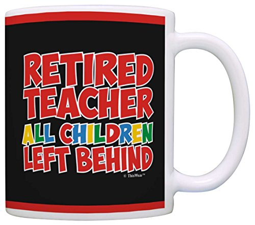 Retirement Gifts Retired Teacher All Children Left Behind Coworker Gift Coffee Mug Tea Cup Black