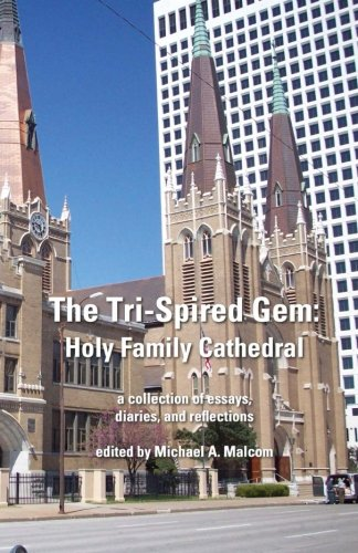 The Tri-Spired Gem: Holy Family Cathedral: a collection of essays, diaries, and reflections