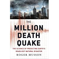 The Million Death Quake: The Science of Predicting Earth's Deadliest Natural Disaster (Macmillan Science)