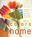 img - for Your Colors Your Home: Decorating with Colors That Reflect Your Personality by Pennie Cullen (2001-11-01) book / textbook / text book