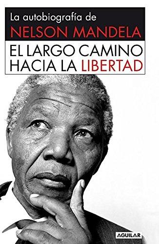 el-largo-camino-hacia-la-libertad-la-autobiografia-de-nelson-mandela-spanish-edition