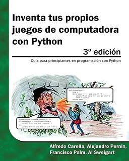 Inventa tus propios juegos de computadora con Python (Spanish Edition)