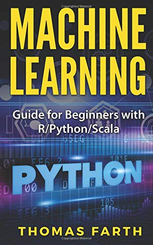 Machine Learning Guide for Beginners with R/Python/Scala [Farth, Thomas - Farth] (Tapa Blanda)