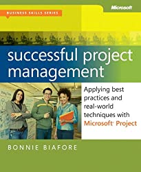 Successful Project Management: Applying Best Practices, Proven Methods, and Real-World Techniques with Microsoft Project (Business Skills)